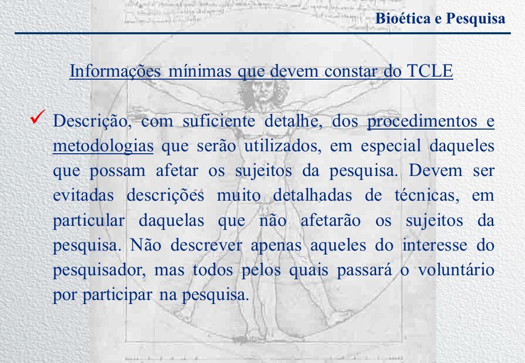 Bioética e Pesquisa Informações mínimas que devem constar do TCLE Descrição, com suficiente detalhe, dos procedimentos e metodologias que serão utiliz