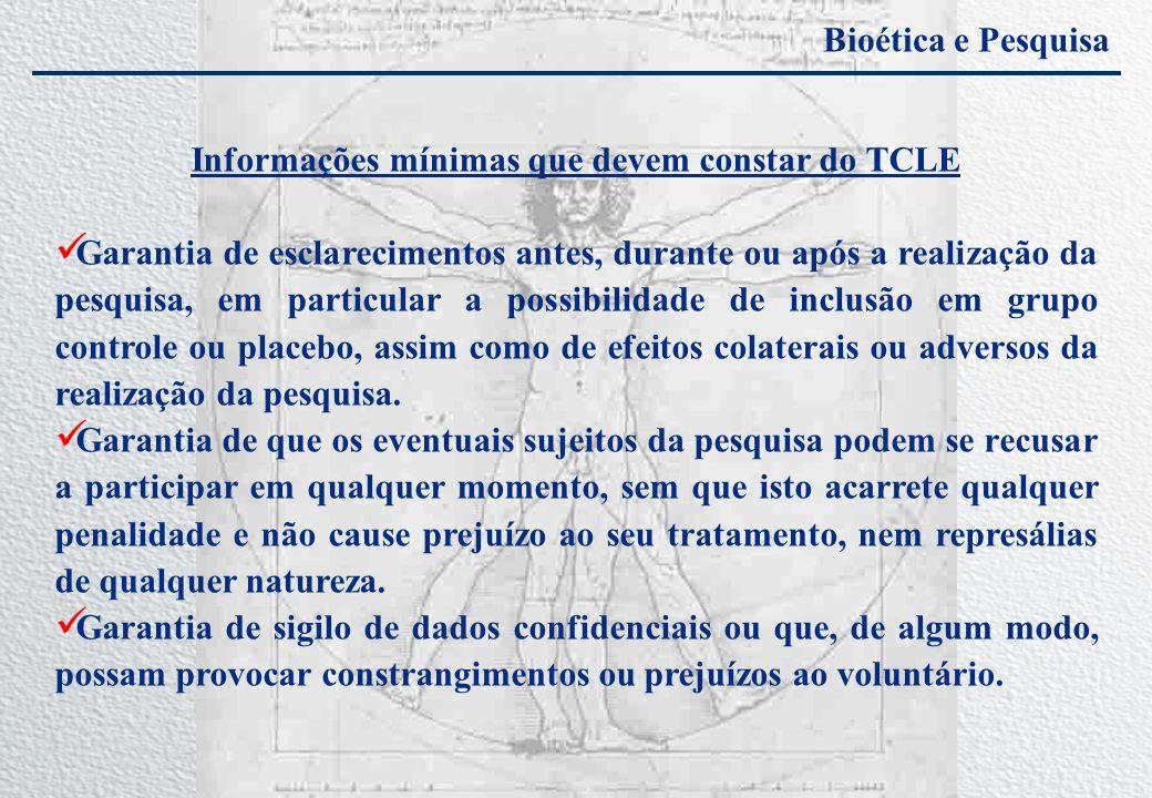 Bioética e Pesquisa Informações mínimas que devem constar do TCLE Garantia de esclarecimentos antes, durante ou após a realização da pesquisa, em part