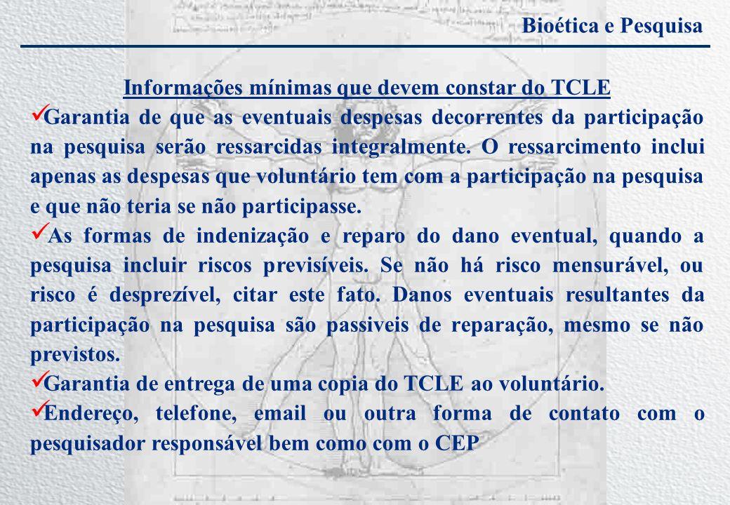 Bioética e Pesquisa Informações mínimas que devem constar do TCLE Garantia de que as eventuais despesas decorrentes da participação na pesquisa serão