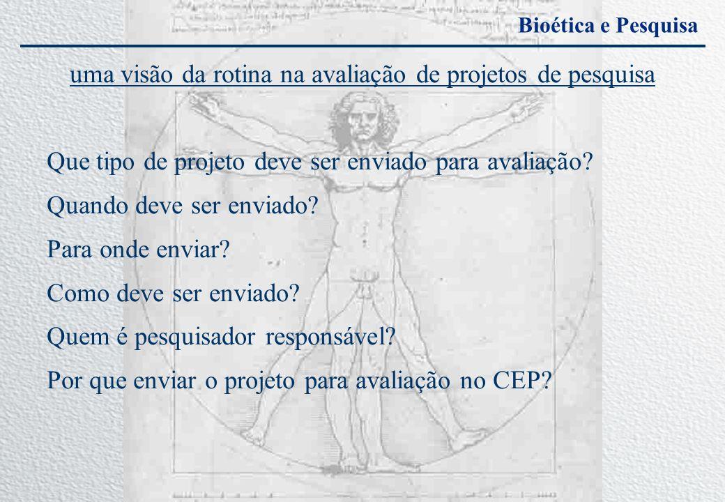 Bioética e Pesquisa uma visão da rotina na avaliação de projetos de pesquisa Que tipo de projeto deve ser enviado para avaliação? Quando deve ser envi