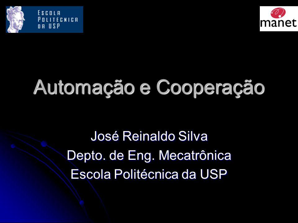 Automação e Cooperação José Reinaldo Silva Depto. de Eng. Mecatrônica Escola Politécnica da USP