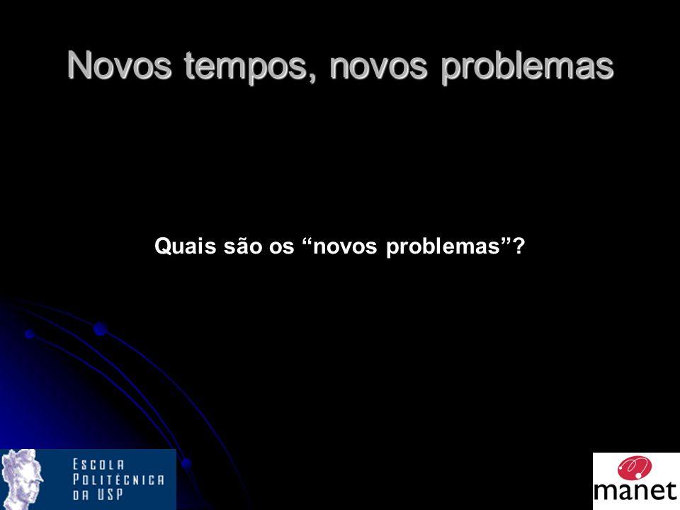 Novos tempos, novos problemas Quais são os novos problemas