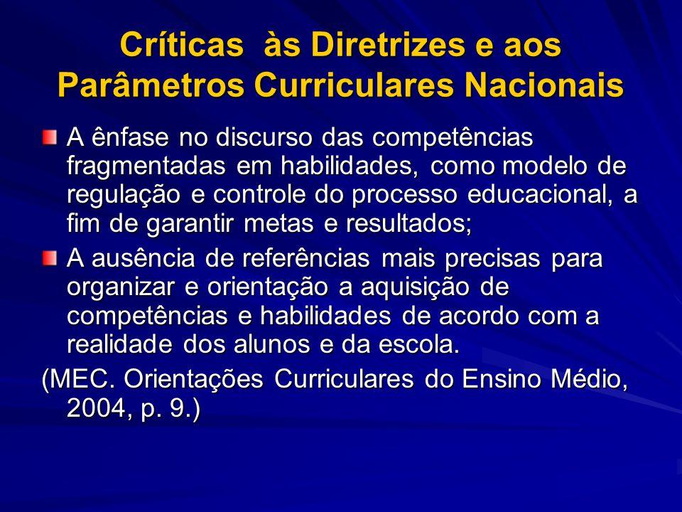 Críticas às Diretrizes e aos Parâmetros Curriculares Nacionais A ênfase no discurso das competências fragmentadas em habilidades, como modelo de regul