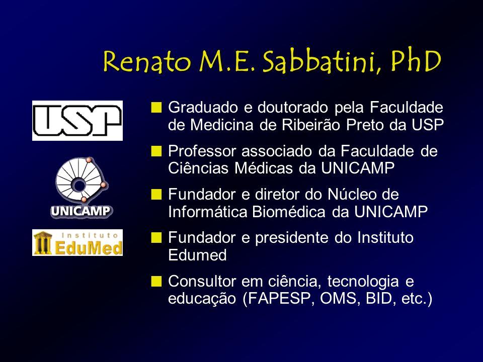 Renato M.E. Sabbatini, PhD Graduado e doutorado pela Faculdade de Medicina de Ribeirão Preto da USP Professor associado da Faculdade de Ciências Médic