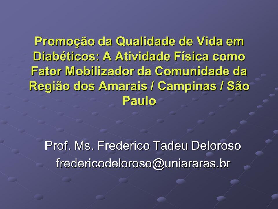 Promoção da Qualidade de Vida em Diabéticos: A Atividade Física como Fator Mobilizador da Comunidade da Região dos Amarais / Campinas / São Paulo Prof