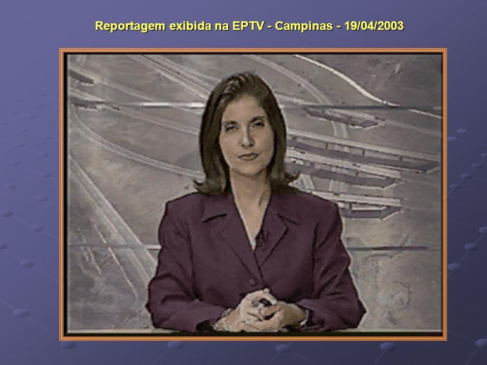 Reportagem exibida na EPTV - Campinas - 19/04/2003