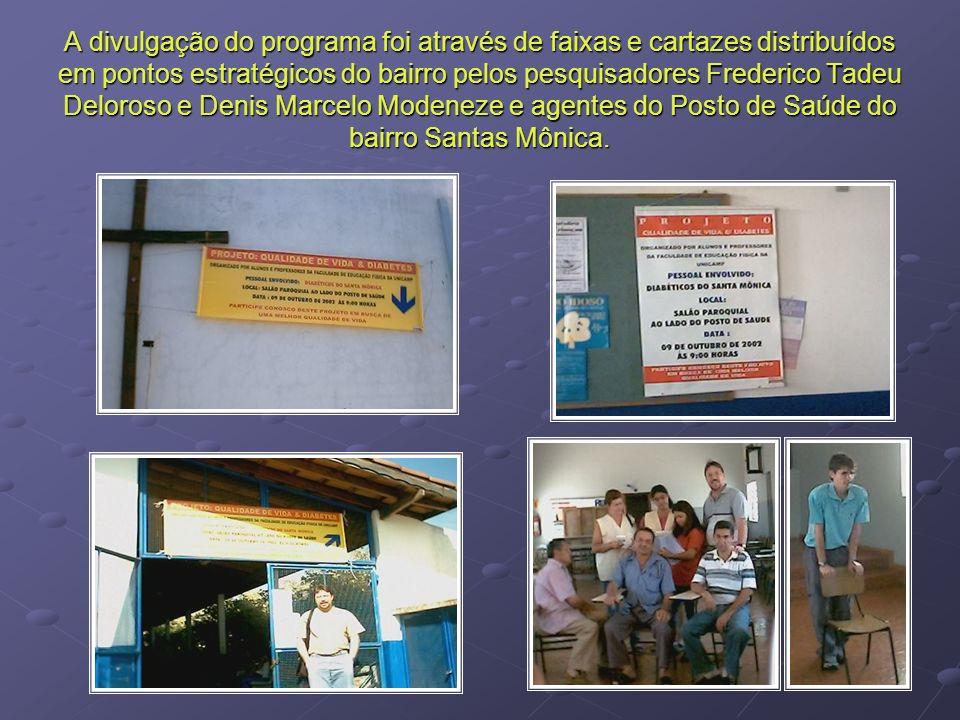 A divulgação do programa foi através de faixas e cartazes distribuídos em pontos estratégicos do bairro pelos pesquisadores Frederico Tadeu Deloroso e