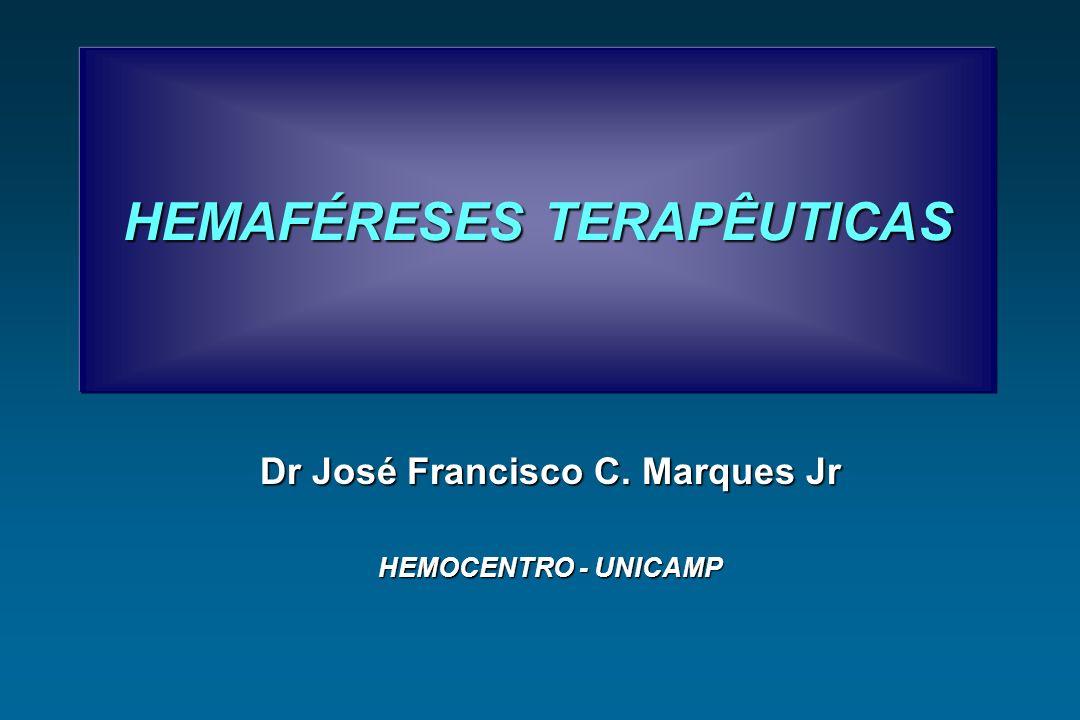 HEMAFÉRESES TERAPÊUTICAS Dr José Francisco C. Marques Jr HEMOCENTRO - UNICAMP