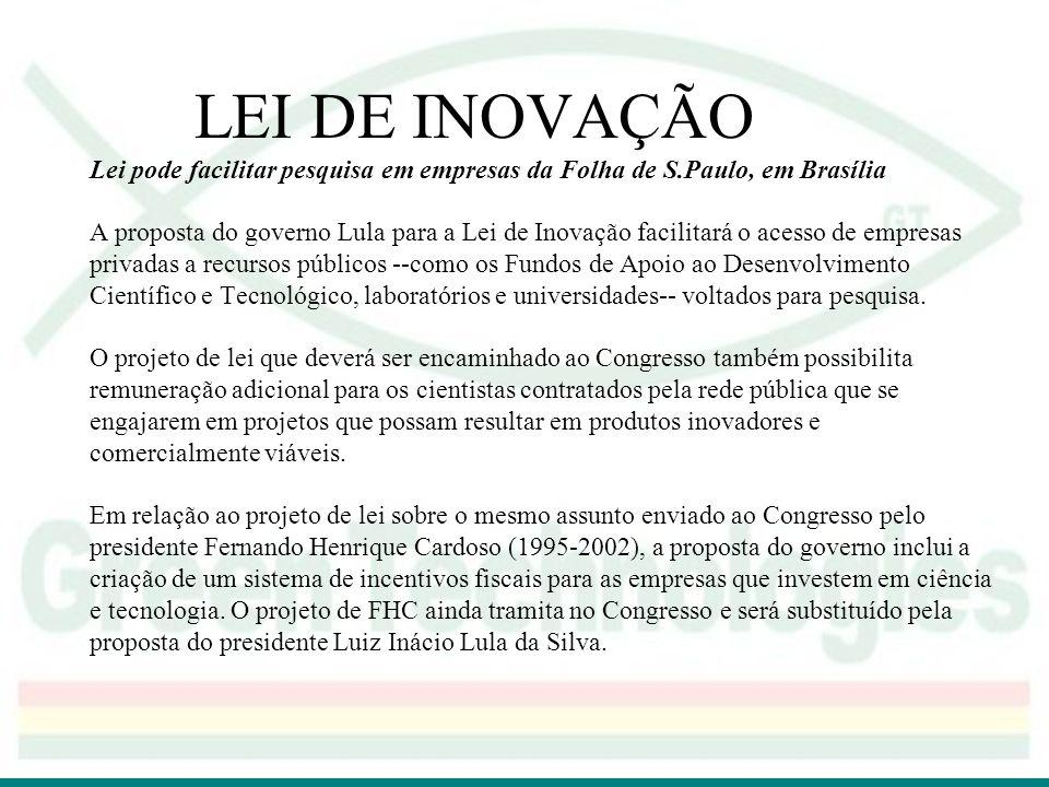 LEI DE INOVAÇÃO Lei pode facilitar pesquisa em empresas da Folha de S.Paulo, em Brasília A proposta do governo Lula para a Lei de Inovação facilitará