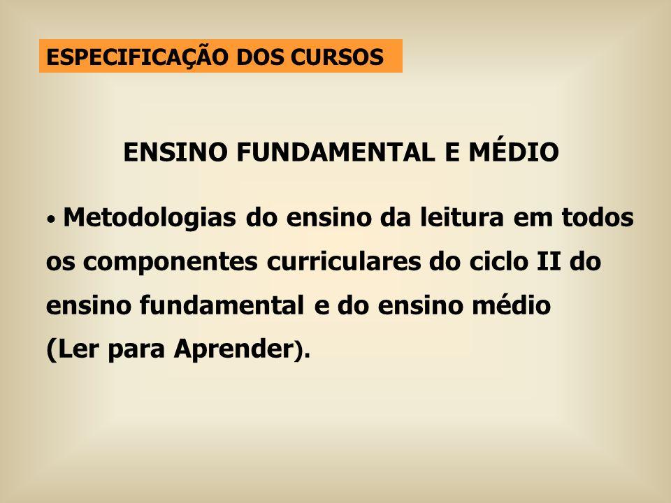 ENSINO FUNDAMENTAL E MÉDIO Metodologias do ensino da leitura em todos os componentes curriculares do ciclo II do ensino fundamental e do ensino médio