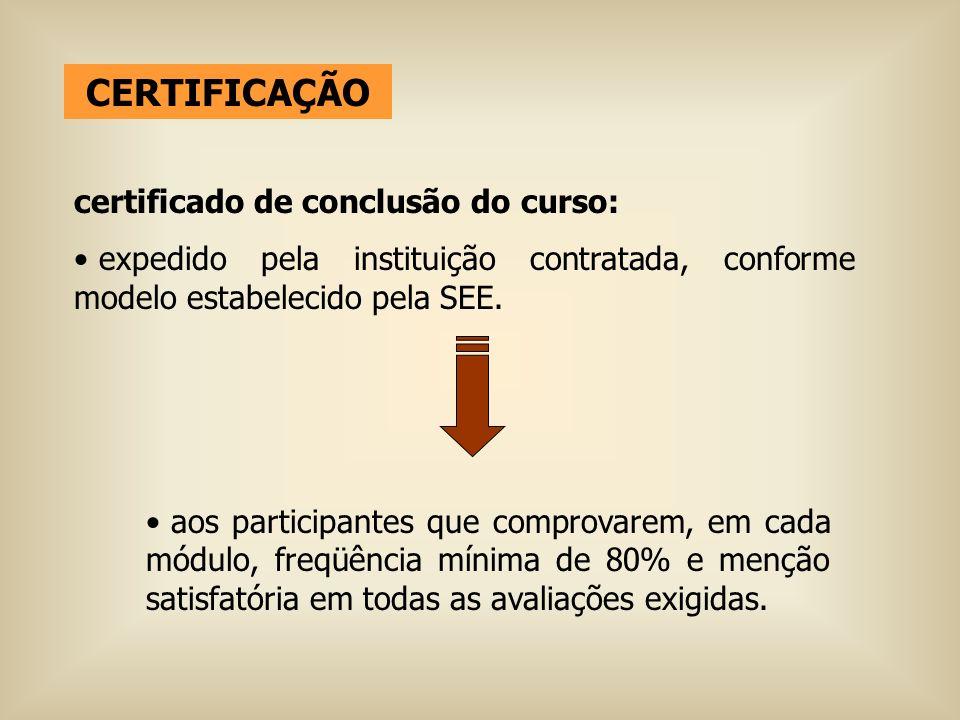 CERTIFICAÇÃO certificado de conclusão do curso: expedido pela instituição contratada, conforme modelo estabelecido pela SEE. aos participantes que com