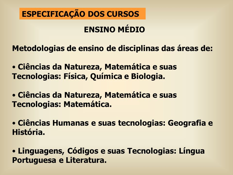 ESPECIFICAÇÃO DOS CURSOS ENSINO MÉDIO Metodologias de ensino de disciplinas das áreas de: Ciências da Natureza, Matemática e suas Tecnologias: Física,