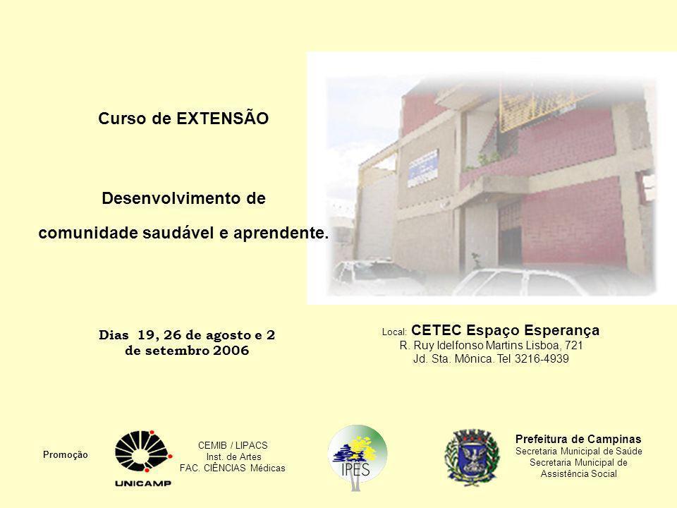 Dias 19, 26 de agosto e 2 de setembro 2006 Local: CETEC Espaço Esperança R. Ruy Idelfonso Martins Lisboa, 721 Jd. Sta. Mônica. Tel 3216-4939 Promoção