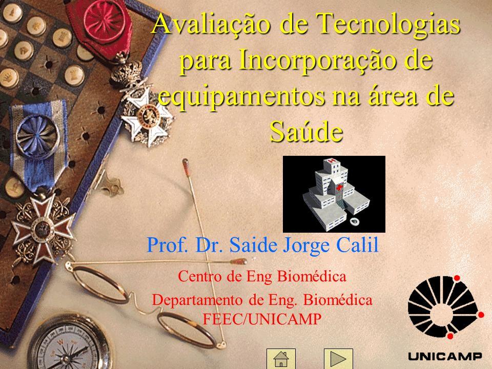 Avaliação de Tecnologias para Incorporação de equipamentos na área de Saúde Prof. Dr. Saide Jorge Calil Centro de Eng Biomédica Departamento de Eng. B
