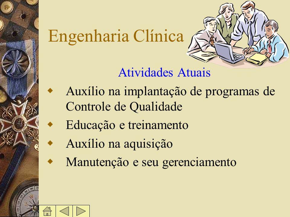 Engenharia Clínica Atividades Atuais Auxílio na implantação de programas de Controle de Qualidade Educação e treinamento Auxílio na aquisição Manutenç