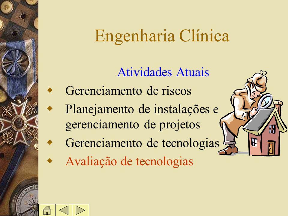Engenharia Clínica Atividades Atuais Gerenciamento de riscos Planejamento de instalações e gerenciamento de projetos Gerenciamento de tecnologias Aval