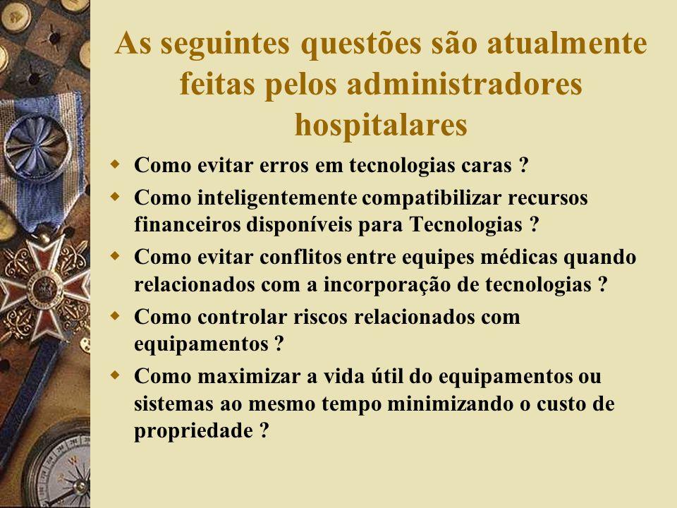 As seguintes questões são atualmente feitas pelos administradores hospitalares Como evitar erros em tecnologias caras ? Como inteligentemente compatib