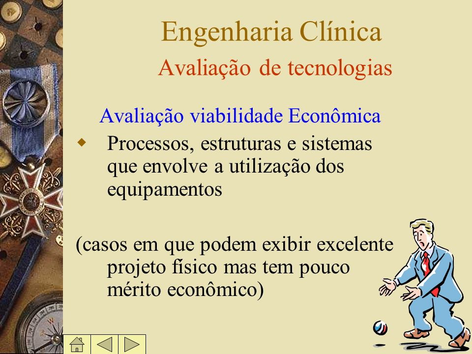 Engenharia Clínica Avaliação de tecnologias Avaliação viabilidade Econômica Processos, estruturas e sistemas que envolve a utilização dos equipamentos