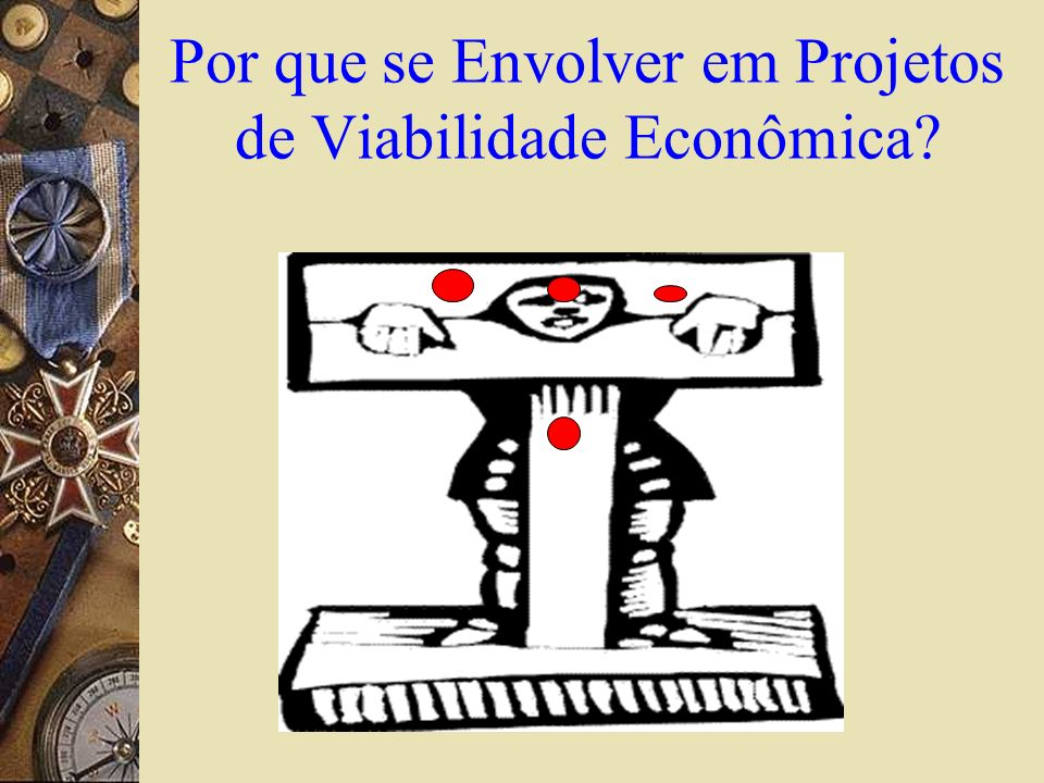 Por que se Envolver em Projetos de Viabilidade Econômica?