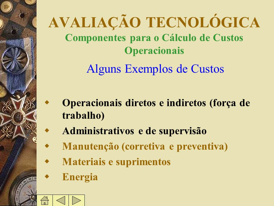 AVALIAÇÃO TECNOLÓGICA Componentes para o Cálculo de Custos Operacionais Alguns Exemplos de Custos Operacionais diretos e indiretos (força de trabalho)
