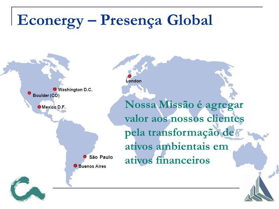 Mexico D.F. Econergy – Presença Global São Paulo Washington D.C. Boulder (CO) London Buenos Aires Nossa Missão é agregar valor aos nossos clientes pel