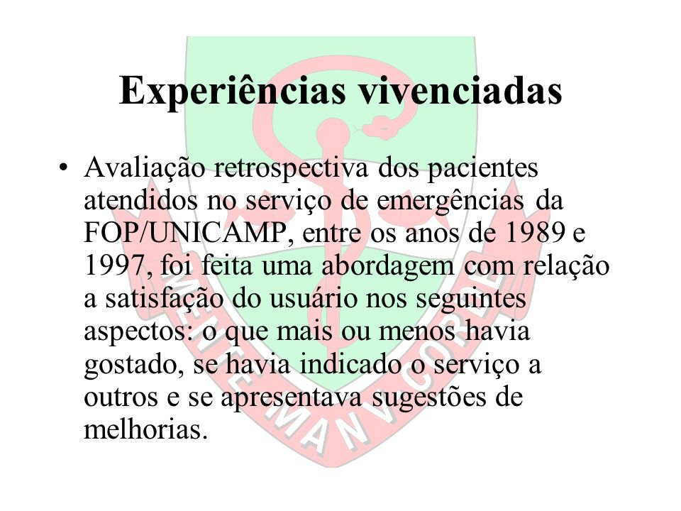 Experiências vivenciadas Avaliação retrospectiva dos pacientes atendidos no serviço de emergências da FOP/UNICAMP, entre os anos de 1989 e 1997, foi f