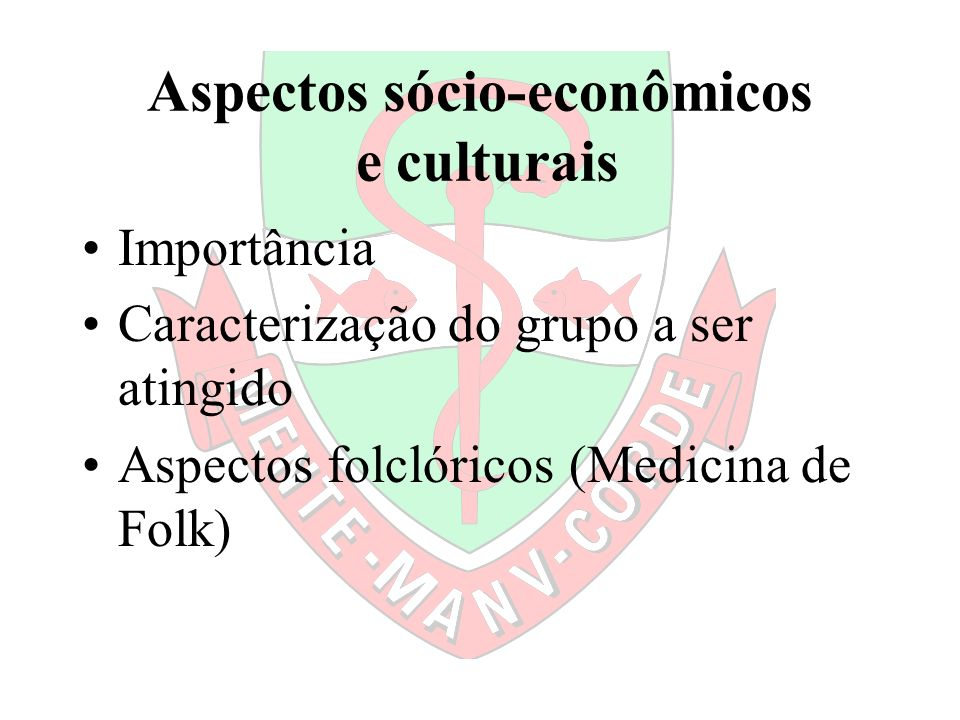 Aspectos sócio-econômicos e culturais Importância Caracterização do grupo a ser atingido Aspectos folclóricos (Medicina de Folk)