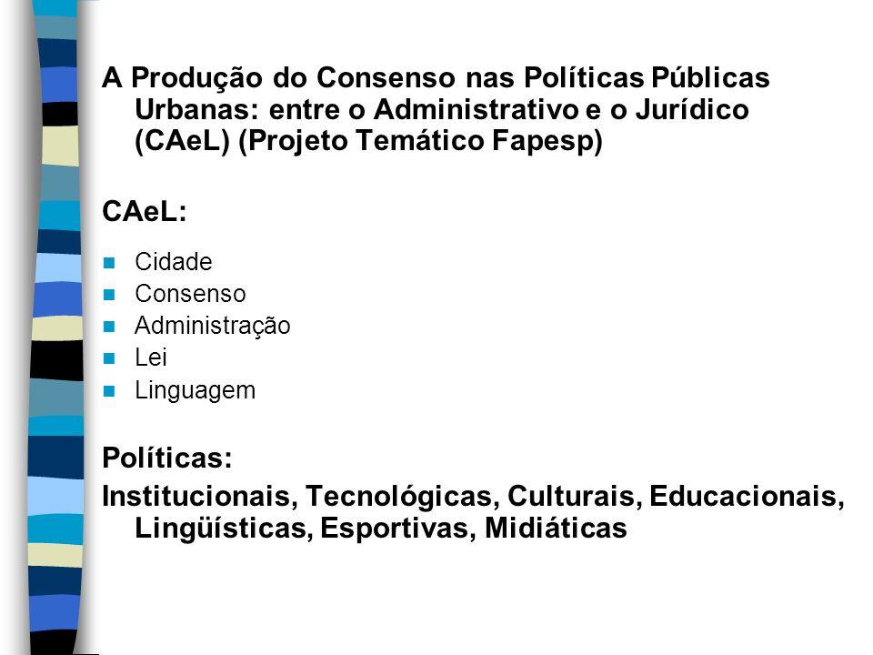 A Produção do Consenso nas Políticas Públicas Urbanas: entre o Administrativo e o Jurídico (CAeL) (Projeto Temático Fapesp) CAeL: Cidade Consenso Admi