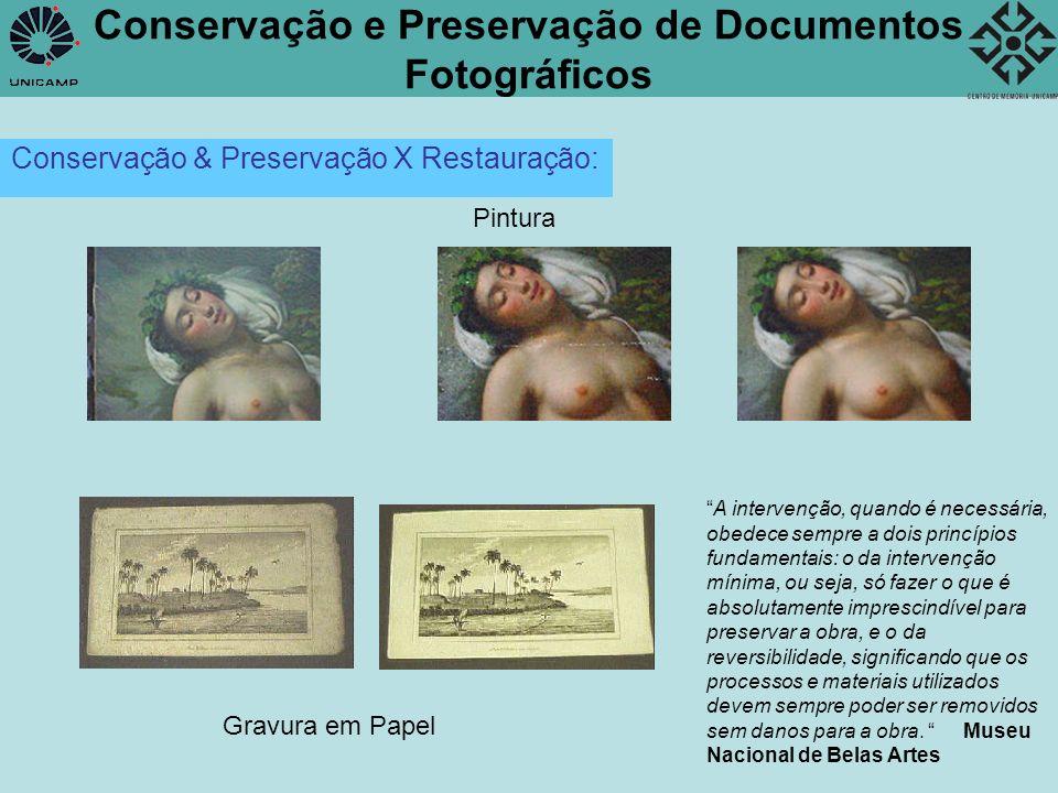 Conservação e Preservação de Documentos Fotográficos Conservação & Preservação X Restauração: A intervenção, quando é necessária, obedece sempre a doi