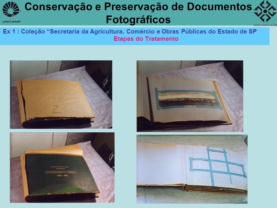 Conservação e Preservação de Documentos Fotográficos Ex 1 : Coleção Secretaria da Agricultura, Comércio e Obras Públicas do Estado de SP Etapas do Tra