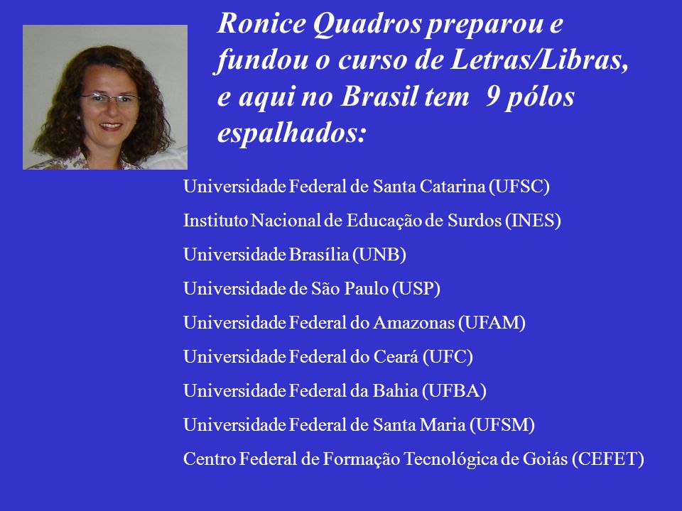 * LETRAS/LIBRAS: (Licenciatura em Letras/Língua Brasileira de Sinais). É um curso novo que tem aqui no Brasil. É um curso de educação à distancia,com