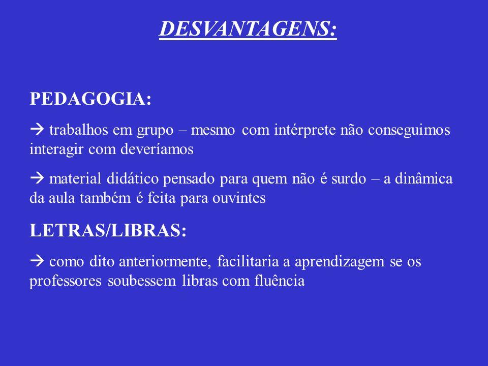 VANTAGENS: PEDAGOGIA: ter interprete dentro sala de aula LETRAS/LIBRAS: ter sempre contato com surdos o que facilita as trocas de idéias, além das pes