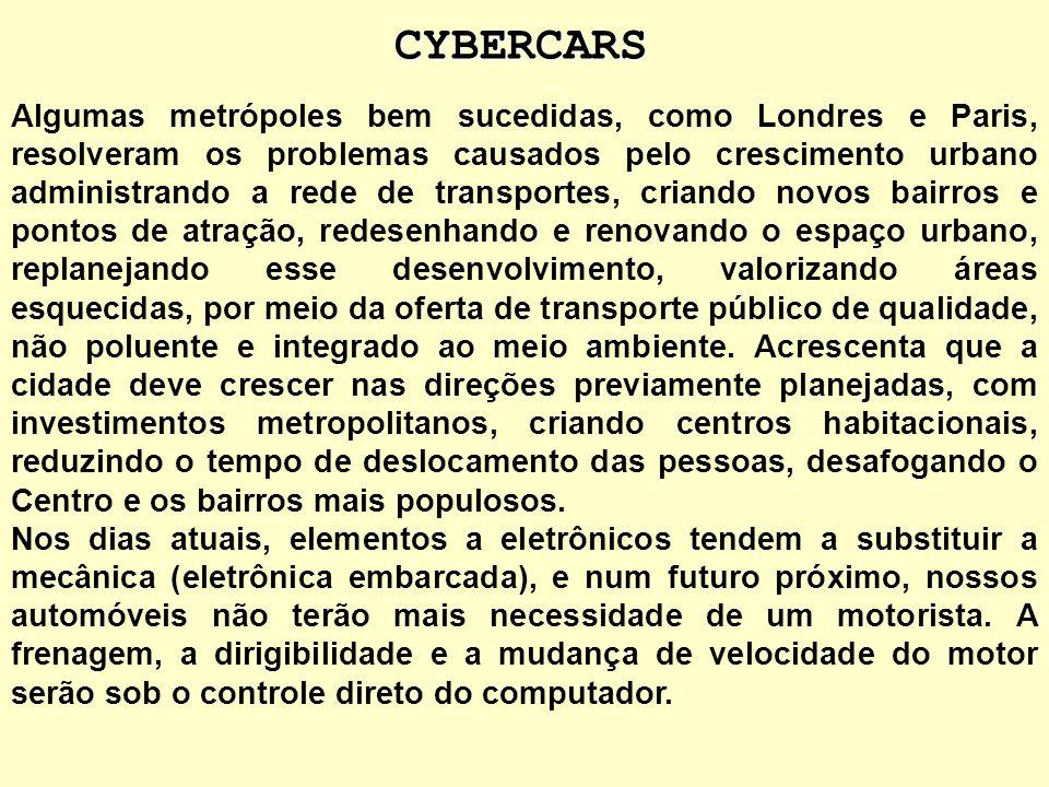 CYBERCARS Dentro do contexto mundial, os grandes centros urbanos, enfrentam hoje grandes desafios no que concerne a circulação de veículos dentro de c