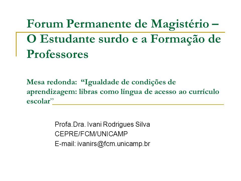 Forum Permanente de Magistério – O Estudante surdo e a Formação de Professores Mesa redonda: Igualdade de condições de aprendizagem: libras como língu