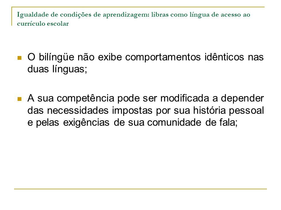 Igualdade de condições de aprendizagem: libras como língua de acesso ao currículo escolar O bilíngüe não exibe comportamentos idênticos nas duas língu