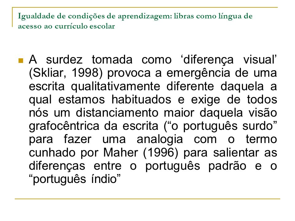 Igualdade de condições de aprendizagem: libras como língua de acesso ao currículo escolar A surdez tomada como diferença visual (Skliar, 1998) provoca