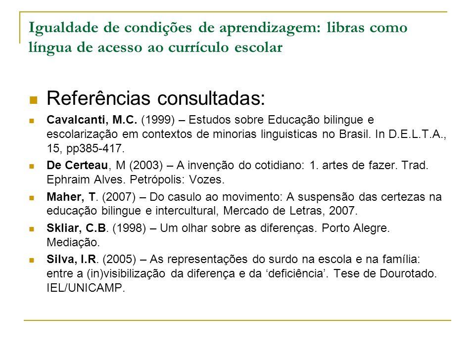 Igualdade de condições de aprendizagem: libras como língua de acesso ao currículo escolar Referências consultadas: Cavalcanti, M.C. (1999) – Estudos s