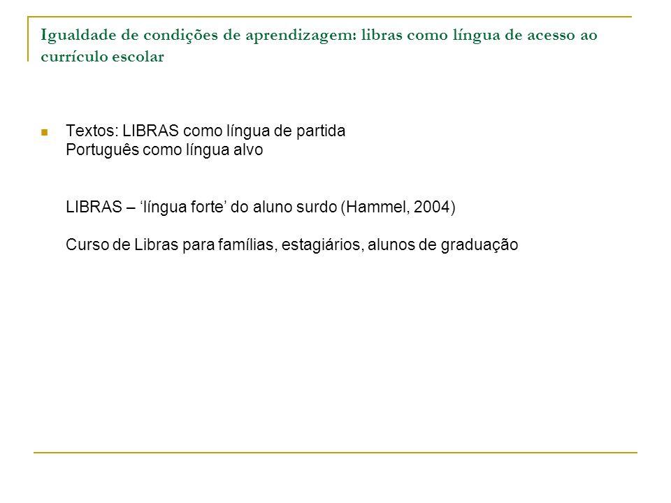 Igualdade de condições de aprendizagem: libras como língua de acesso ao currículo escolar Textos: LIBRAS como língua de partida Português como língua
