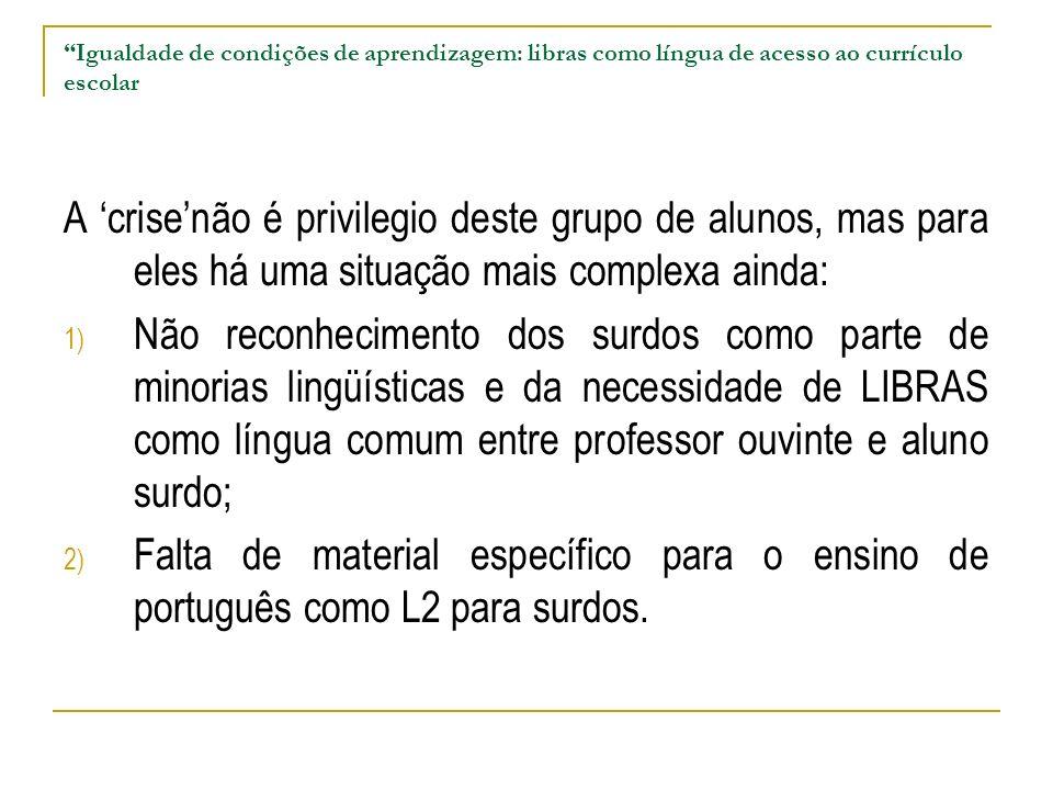 Igualdade de condições de aprendizagem: libras como língua de acesso ao currículo escolar A crisenão é privilegio deste grupo de alunos, mas para eles