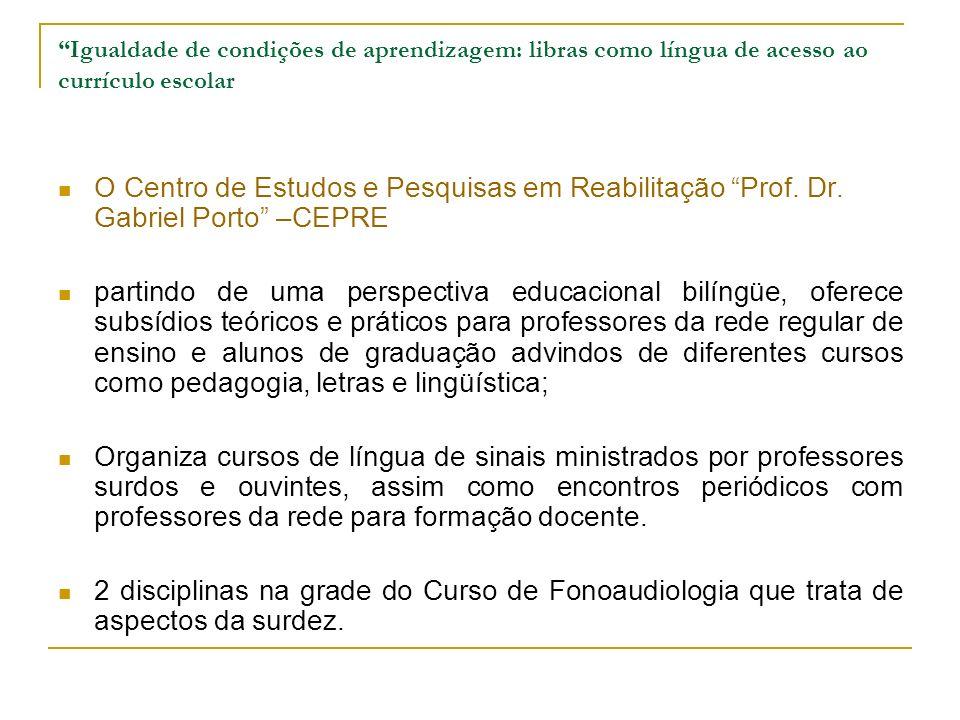Igualdade de condições de aprendizagem: libras como língua de acesso ao currículo escolar O Centro de Estudos e Pesquisas em Reabilitação Prof. Dr. Ga