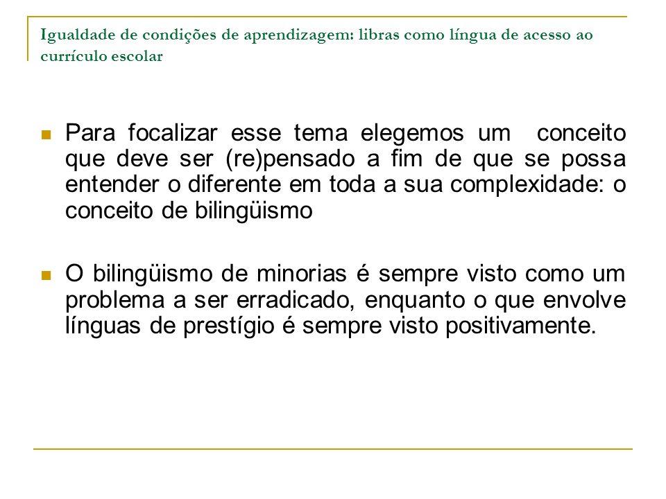 Igualdade de condições de aprendizagem: libras como língua de acesso ao currículo escolar Referências consultadas: Cavalcanti, M.C.