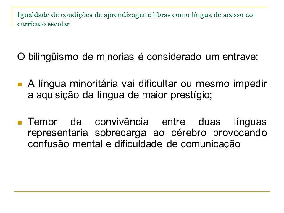 Igualdade de condições de aprendizagem: libras como língua de acesso ao currículo escolar O bilingüismo de minorias é considerado um entrave: A língua