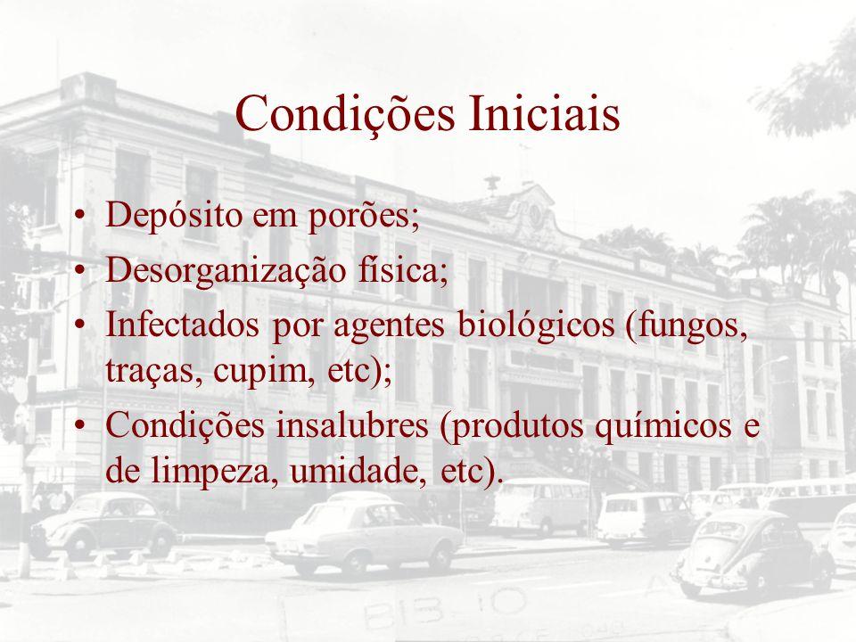 Condições Iniciais Depósito em porões; Desorganização física; Infectados por agentes biológicos (fungos, traças, cupim, etc); Condições insalubres (pr