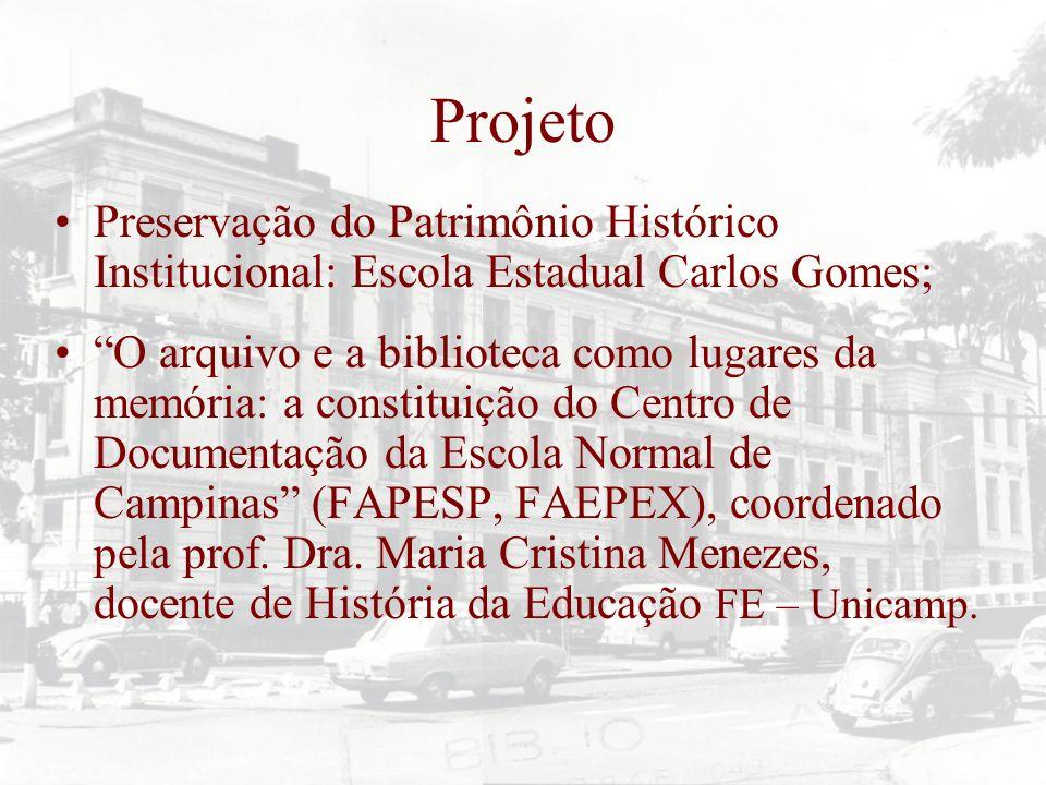 Projeto Preservação do Patrimônio Histórico Institucional: Escola Estadual Carlos Gomes; O arquivo e a biblioteca como lugares da memória: a constitui