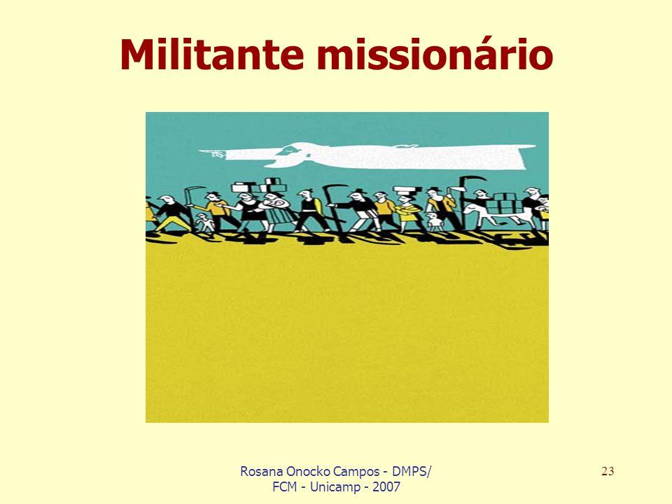 Rosana Onocko Campos - DMPS/ FCM - Unicamp - 2007 23 Militante missionário