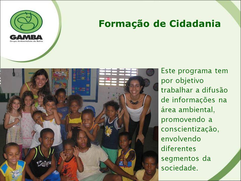 Formação de Cidadania Este programa tem por objetivo trabalhar a difusão de informações na área ambiental, promovendo a conscientização, envolvendo diferentes segmentos da sociedade.