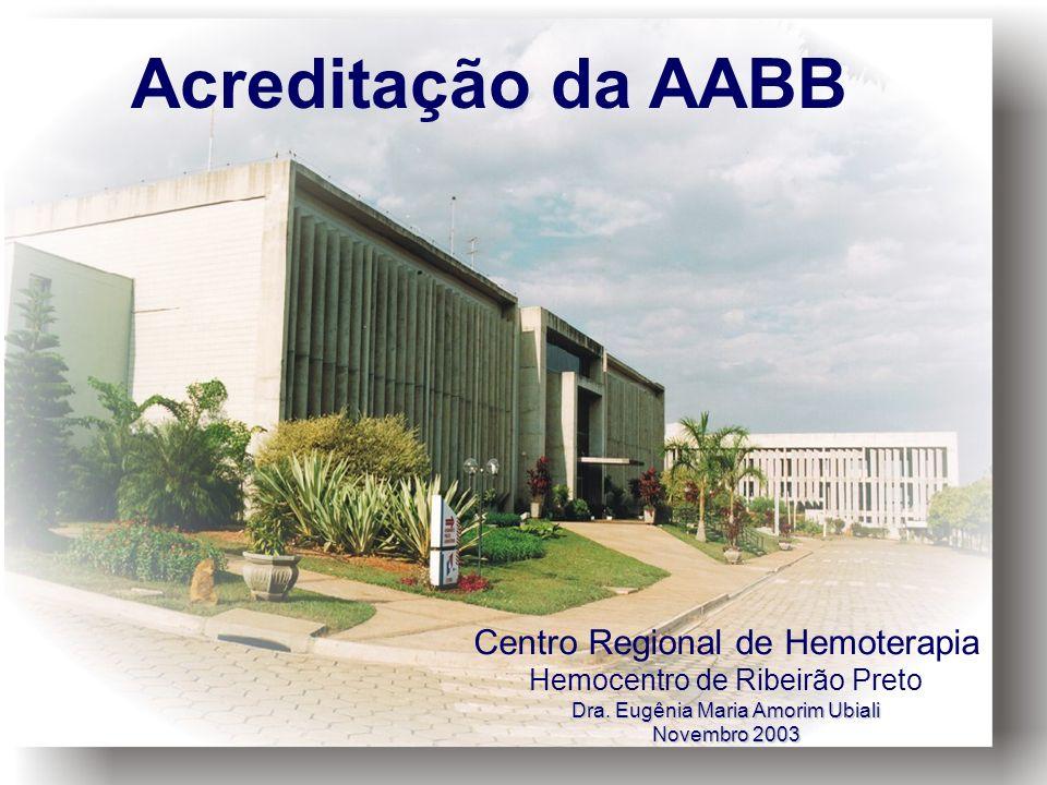 Acreditação da AABB Centro Regional de Hemoterapia Hemocentro de Ribeirão Preto Dra. Eugênia Maria Amorim Ubiali Novembro 2003
