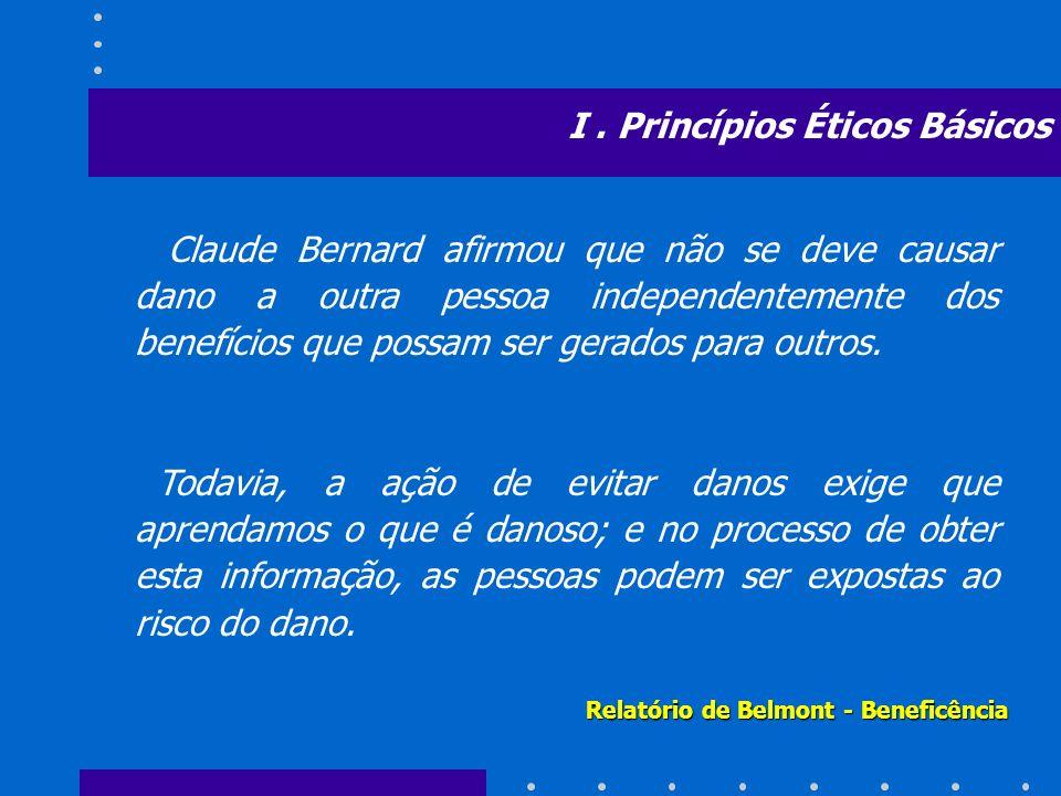 Claude Bernard afirmou que não se deve causar dano a outra pessoa independentemente dos benefícios que possam ser gerados para outros. Todavia, a ação