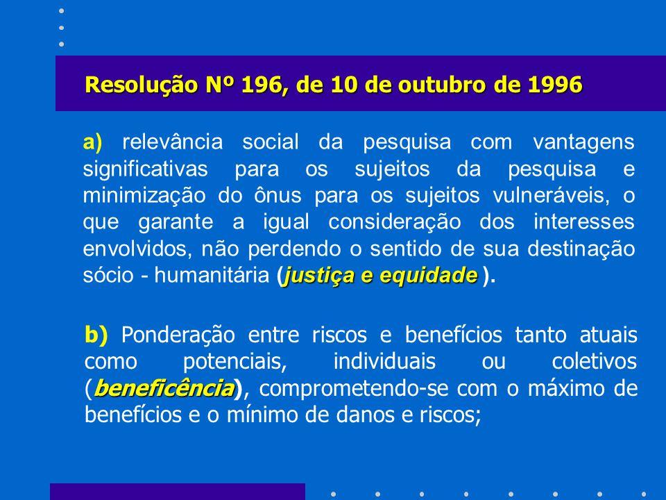Resolução Nº 196, de 10 de outubro de 1996 beneficência b) Ponderação entre riscos e benefícios tanto atuais como potenciais, individuais ou coletivos