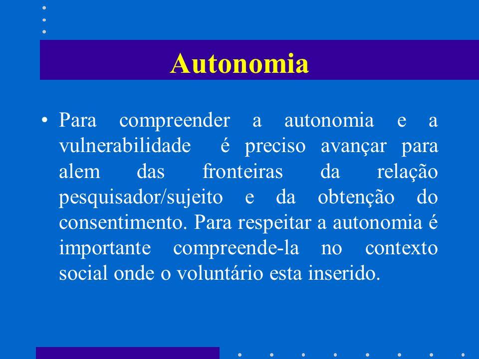 Autonomia Para compreender a autonomia e a vulnerabilidade é preciso avançar para alem das fronteiras da relação pesquisador/sujeito e da obtenção do